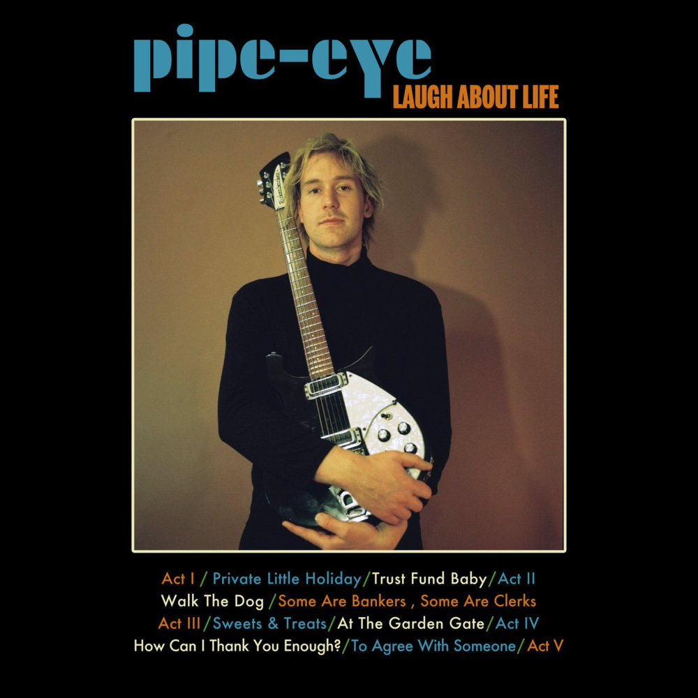PIPE-EYE – LAUGH ABOUT LIFE